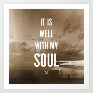 IT IS WELL WITH MY SOUL Art Print by Pocket Fuel