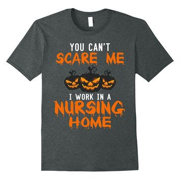 Official Can't Scare Me I Work In A Nursing Home T-Shirt