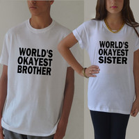 World's Okayest Sister / brother t shirt funny gift for sister/brother tee shirt XXS - XXL