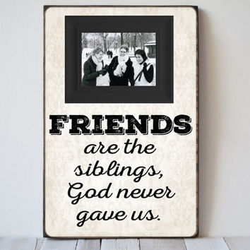Friend Frame - Photo Frame - Picture Frame - Friends are the siblings God never gave us - Frame - Picture - Gift