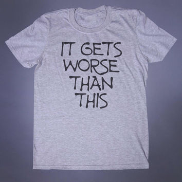 Emo Clothing It Gets Worse Than This Slogan Tee Grunge Punk Depressed Goth Scene Tumblr T-shirt