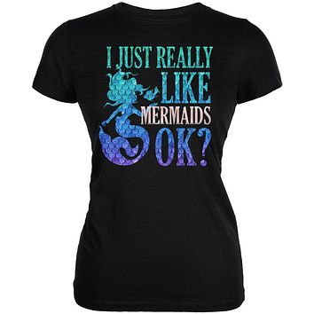 I Just Really Like Mermaids Ok Scales Juniors Soft T Shirt