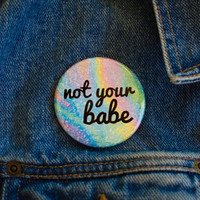 "Not Your Babe 2.25"" Pin Button / Feminist Bottle Opener Key Chain"