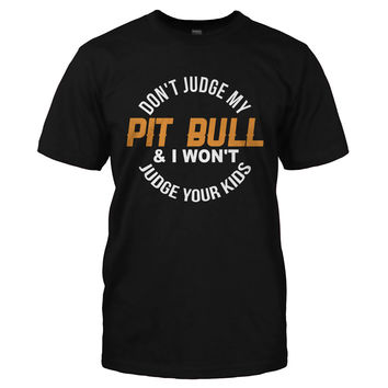 Don't Judge My Pit Bull and I Won't Judge Your Kids