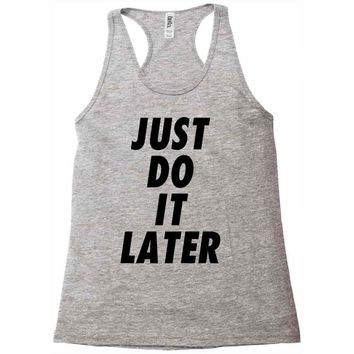 just do it later Racerback Tank