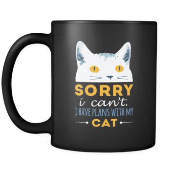 Cats Sorry I can't I have plans with my cat 11oz Black Mug