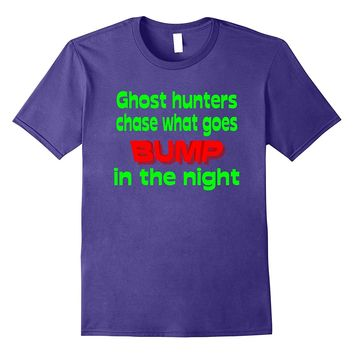 Ghost Hunter T-Shirt Chasing What Goes Bump In the Night