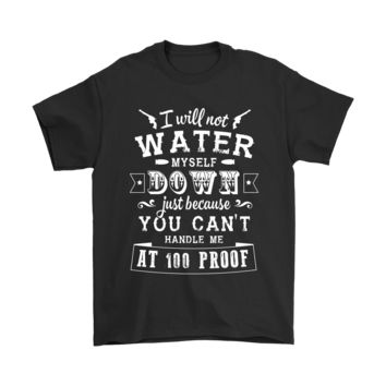 PEAPCV3 I Will Not Water My Self Wine At 100 Proof Alcohol Shirts