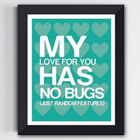 Digital Print Art My Love has no bugs Turqouise 8 by TheWallaroo
