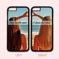 Every brunette need a blonde Best Friend,Custom Case,iPhone 6+/6/5/5S/5C/4S/4,Samsung Galaxy S6/S5/S4/S3/S2