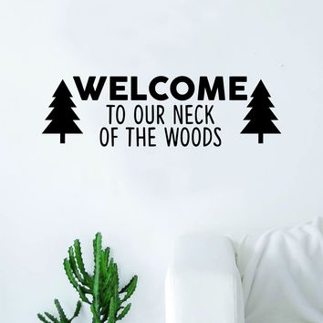 Welcome to Our Neck of the Woods Trees Quote Wall Decal Sticker Bedroom Living Room Art Vinyl Beautiful Inspirational Family Adventure Travel