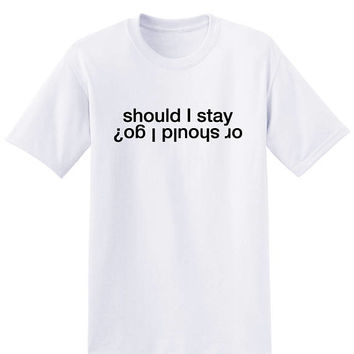 Stranger Things Tshirt SHOULD I STAY or SHOULD I Go tshirt