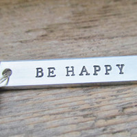 BE HAPPY Key Chain Hand Stamped THICK 12g Aluminum Metal Key Ring Rectangle Bar Keychain Flourish Inspirational Uplifting Positive