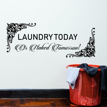 Vinyl Wall Decal Stickers Motivation Quote Word Laundry Today Or Naked Tomorrow Inspiring 2524ig (22.5 in x 9 in)