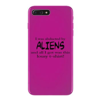 funny t shirt i was abducted by aliens & all i got was this lousy t sh iPhone 7 Plus Case
