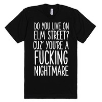 DO YOU LIVE ON ELM STREET? BECAUSE YOU'RE A FUCKING NIGHTMARE | Fitted T-Shirt | SKREENED
