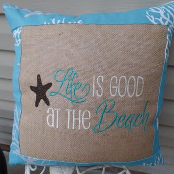 "Burlap Embroidered Pillow"" Life is good at the beach"" 17"" x 17"", decorative pillow, beach accent, throw pillow"