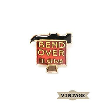 Bend Over I'll Drive Vintage Pin