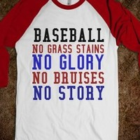 Baseball No Grass Stains No Glory No Bruises No Story