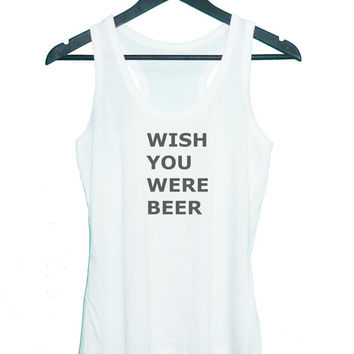 Wish you were beer tank top singlet**sleeveless shirt**racerback tank top**men women tank top