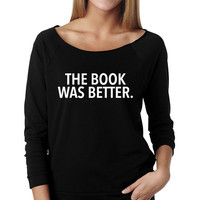The Book Was Better Wide Neck Shirt, Graphic Shirt For Women