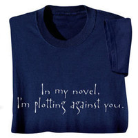 In My Novel, I'm Plotting Against You Shirts