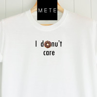 I donut care, Funny T-Shirt, Quote T-Shirt, Unique, Unisex T-Shirt,  T-Shirt sayings, Tumblr T-Shirt, Gifts Graphic for Him and Her