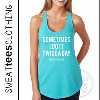 Sometimes I do it Twice a Day #workout - Racerback Workout Running Tank