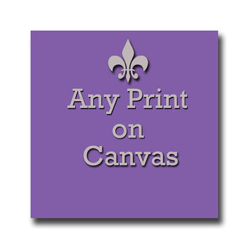 Any print from my shop on canvas - Canvas art print - custom canvas print