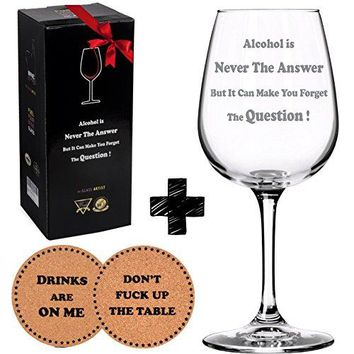 Alcohol is Never The Answer Funny Wine Glass + Drink Coaster  Unique novelty Christmas Gift Idea for Women or Men  Perfect Bachelors parties and birthdays 15 oz Premium quality and dishwasher safe
