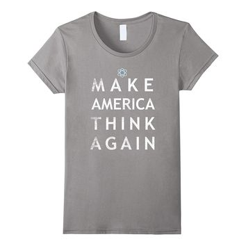 Make America Think Again Atom T Shirt Tee Earth Day April