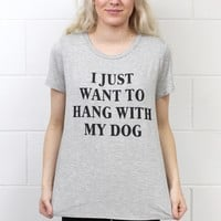 I Just Want to Hang w/ My Dog Slouchy Graphic Tee {H. Grey}