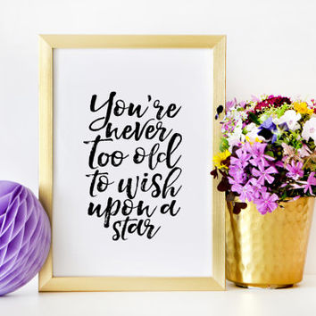 You're Never too Old Star Quote Printable Art Inspirational Poster Motivational Quote Typography Art Home Decor Gift Idea  Birthday 60