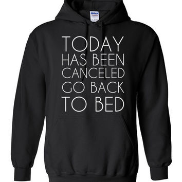 Today Has Been Canceled Go Back To Bed Hoodie