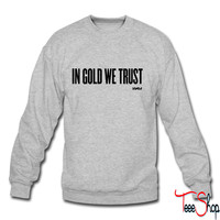 in gold we trust by wam crewneck sweatshirt