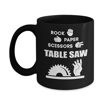 Rock Paper Scissors Table Saw Shirt Carpenter Mug