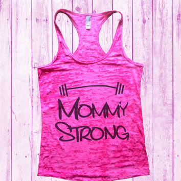 Mommy Strong Womens Burnout Tank Top -  Ladies Workout Gym Tee Shirt, Moms Mother Running Motivation Tshirt Cross fit, Tanktop 515
