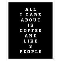 All I Care about is Coffee Print