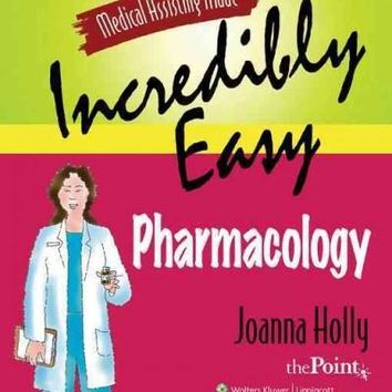Pharmacology (Medical Assisting Made Incredibly Easy)