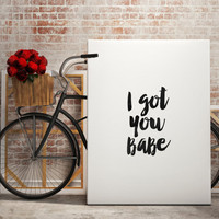 "Inspirational words""I got you babe""gift for her,love gift for her,black and white,instant,boyfriend and girlfriend print,love quotes"