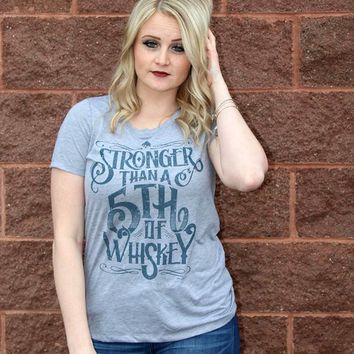 Stronger Than a Fifth of Whiskey Tee - Grey