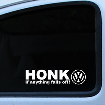 "VW Honk if any thing falls off die cut Decal Sticker 7"" to 8.5"" in multiple of different colors"