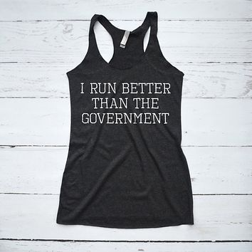 I Run Better Than The Government Funny Fitness Tank Top