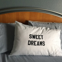 Sweet Dreams Funny Pillowcase w/ Saying - White Standard Pillowcase w/ Black Letters, Dorm Decor, Bedding