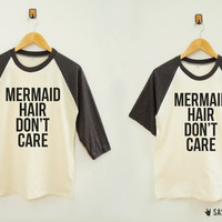 Mermaid Hair Don't Care Shirt Instagram Tumblr Fashion Mermaid Shirt Baseball Tee Raglan Baseball Shirt Unisex Shirt Women Shirt Men Shirt