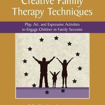 Creative Family Therapy Techniques: Play, Art, and Expressive Activities to Engage Children in Family Sessions