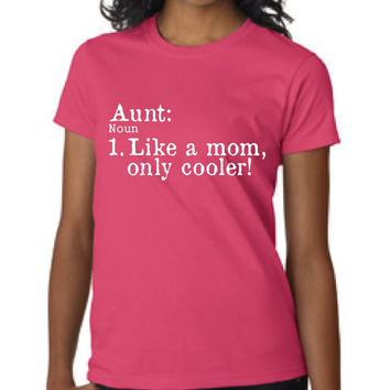 Aunt Like a Mom only cooler T Shirt FUN shirt for Aunts New Aunts Favorite Sister or Aunt T Shirt Aunt Gift ideas holiday t shirt for Aunts