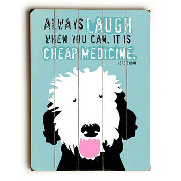 """Cheap Medicine"" Lord Byron Quote by Artist Ginger Oliphant Wood Sign"