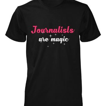 Journalists Are Magic. Awesome Gift - Unisex Tshirt