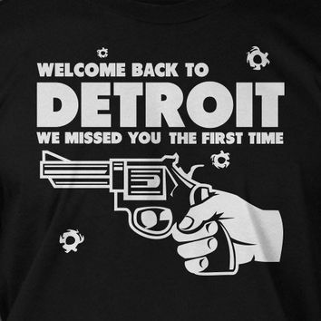 Welcome Back To Detroit We Missed You Gun Tshirt T-Shirt Tee Shirt Mens Womens Ladies Youth Kids Geek Funny